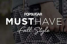 POPSUGAR Must Have Limited Edition Fall Style Available Now!