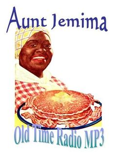 Old Time Radio AUNT JEMIMA Collection MP3 CD - 36 Episodes , http://www.amazon.com/dp/B008B0MY8M/ref=cm_sw_r_pi_dp_9-f2pb0CE1SNJ