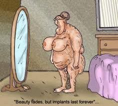 Beauty fades - but implants last forever! Seen it and yeah it's wierd particularly on a little old skinny woman.