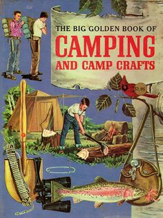 Camping book from 1959.....The Big Golden Book of Camping and Camp Crafts by my vintage book collection (in blog form), via Flickr vintag, books, camp crafts, camping, outdoor, camps, camp fun, camp book, golden book