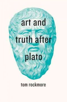 Art and truth after Plato / Tom Rockmore.