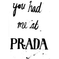 You had me at Prada. Yes, you did.