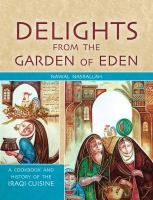 Delights from the Garden of Eden: A Cookbook and History of the Iraqi Cuisine by Nawal Nasrallah