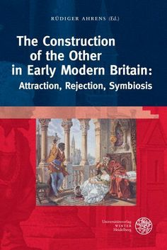 The Construction of the Other in Early Modern Britain: Attraction, Rejection, Symbiosis (Anglistische Forschungen) by R|diger Ahrens et al., purchased on demand.