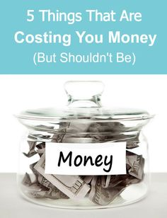 5 things that are costing you money, but shouldn't