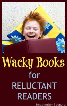 "BOOKS FOR RELUCTANT READERS~  Check out this great list of ""Wacky Books"" for reluctant readers."