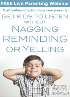 Free Webinar: Get Kids to Listen Without Nagging, Reminding or Yelling:  Thursday, June 13th at 9pm (EST)