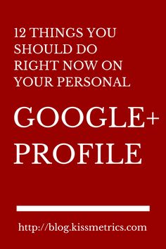Twelve Things You Should Do on Your Personal Gooogle+ Account Right Now