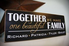 "Blended Family vinyl sign idea ""Together we make one beauitful family"""