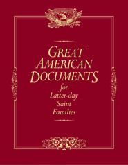 Great American Documents for Latter-day Saint Families discusses several vital documents of American freedom and liberty—as well as providing background on the key leaders who helped create these documents and establish our remarkable heritage—showing how these documents laid the foundation of this great nation and provided a cradle for the Restoration of the Gospel. Based on the format of the other books in the Latter-day Saint Families series, this book provides historical background and prophetic insights, thought-provoking questions, and rich images that help explain our nation's history. This family-friendly book is an essential resource for parents, students, teachers, scout leaders, and public officials. Guaranteed to inform and sure to inspire, this book will become a favorite for all who love their God, family, and country and who want to keep the embers of freedom burning bright.