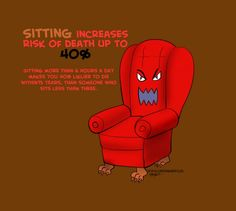 Sitting is Death and 2 other completely obvious things you're missing! (I love his blog, everyone should read his stuff.)