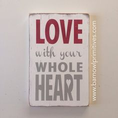 Love with your Whole Heart Heavily Distressed small Sign heavili distress, small signs