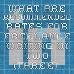 What are recommended rates for freelance writing in two (three) specific cases?   LinkedIn