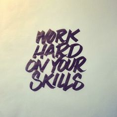 """Work hard on your skills.  It's all about what's in your """"toolbox""""."""