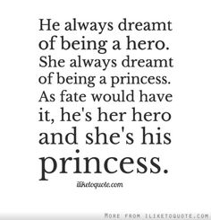 He always dreamt of being a hero. She always dreamt of being a princess. As fate would have it, he's her hero and she's his princess. - iLiketoquote.com