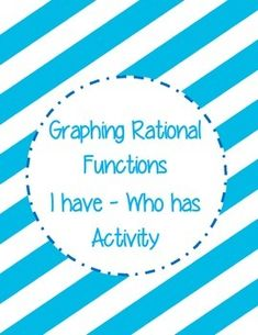 Rational Functions I Have - Who Has Activity. Great way to get kids up and moving during class.