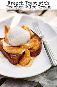 French toast with peaches and ice cream