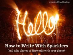 How to Take Photos of Fireworks and write with sparklers WITH YOUR PHONE! It's super-easy.