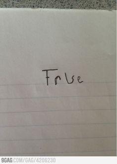 How I answer every True or False quiz.
