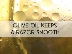 Preserve your razor blade by soaking it in olive oil. | 25 Must-Have Beauty Tricks To Get You Through Summer