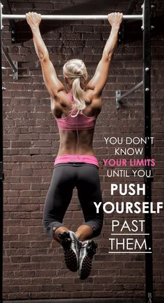 You don't know your limits until you push yourself past them