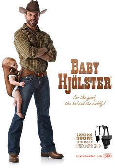 Baby Holster..for manly fathers  But does anybody else see that poor baby's face?