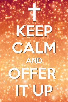 Keep Calm And Offer It Up!