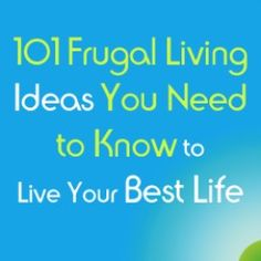 101 Frugal Living Ideas to Improve Your Life I didn't know where to put it...so it ended up on this board!
