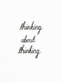 And thinking and thinking.