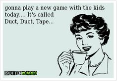 Funny, funny, funny. This is absolutely priceless. duct tape, future kids, game