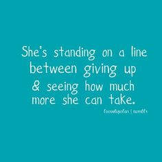 She's standing on a line between giving up & seeing how much she can take.  #depression