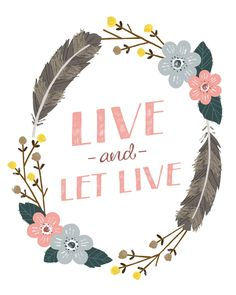 Live and Let Live Print. $20.00, via Etsy.