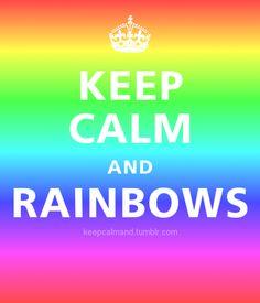 Keep Calm and Rainbows. #keep_calm #rainbows