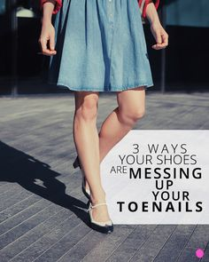 3 Ways Your Shoes Are Messing Up Your Toenails - Got a case of ugly feet? We've got the cure.