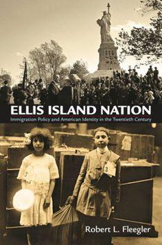 Ellis Island Nation: Immigration Policy and American Identity in the Twentieth Century. Robert Fleegler. c. 2013. --Call # 325.73 F59