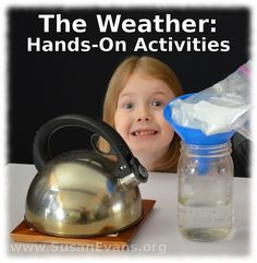 The Weather: Hands-on Activities (with video demonstration) - http://susanevans.org/blog/hands-on-activities-for-weather/