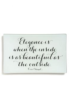 Elegance is when the inside is as beautiful as the outside.
