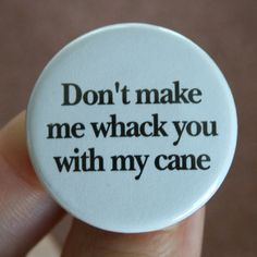 Don't make me whack you with my #cane! #MobilityAid #DisabilityNinjas #Disability #ChronicIllness #InvisibleIllness #ChronicPain