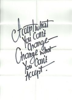"#Quotes on #acceptance ""Accept what you can't change, change what you can't accept."""