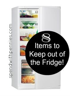 8 Items to Keep out of the Fridge!  Some of these really surprised me!