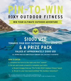 PIN TO WIN: WIN your Ultimate Outdoor Adventure.   CLICK this image to sign up & start Pinning & Re-pinning! #ROXYOutdoorFitness #giveaway #prizes #PinToWin #sweepstakes #contest