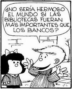 "Mafalda y Felipe.""Wouldn't it be a beautiful world, if the libraries were more important than the banks?"""