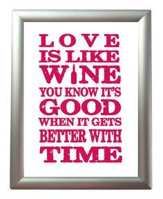 Love is like WINE.