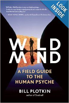 Wild Mind: A Field Guide to the Human Psyche: Bill Plotkin: 9781608681785: Amazon.com: Books