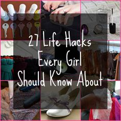 27 Life Hacks Every Girl Should Know About- these are really good!