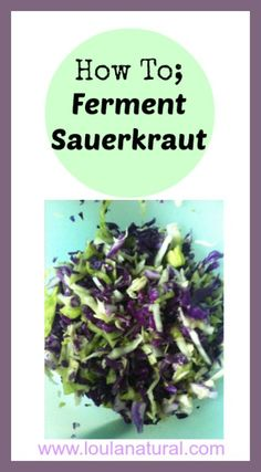 How To; Ferment Sauerkraut. Simple recipe and method using what you have in your home already. Cabbage and salt. Loula Natural