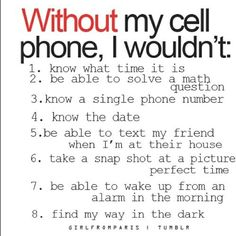 Oh so true!!!! :-) What would we do without our Cell Phones?!?!?!