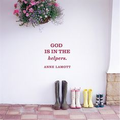 """""""God is in the Helpers."""" — Anne Lamott"""