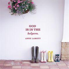 """God is in the Helpers."" — Anne Lamott anne lamott quotes"