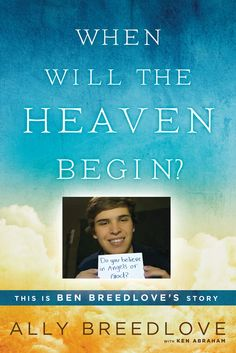 When Will The Heaven Begin? An inspirational and heartrending memoir about Ben Breedlove, who shared his near-death experiences and visions  of heaven in his viral videos written by his sister, Ally Breedlove.